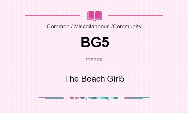 What does BG5 mean? It stands for The Beach Girl5