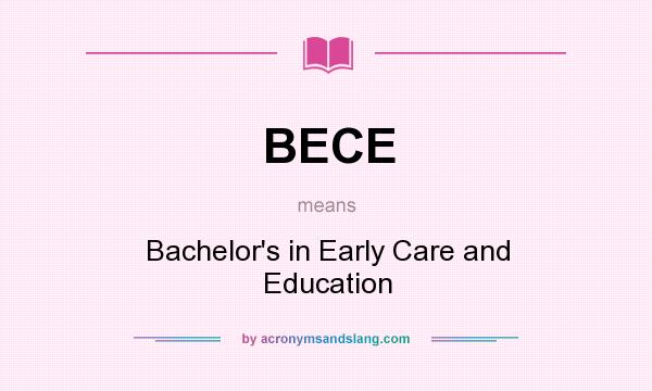 What does BECE mean? It stands for Bachelor`s in Early Care and Education