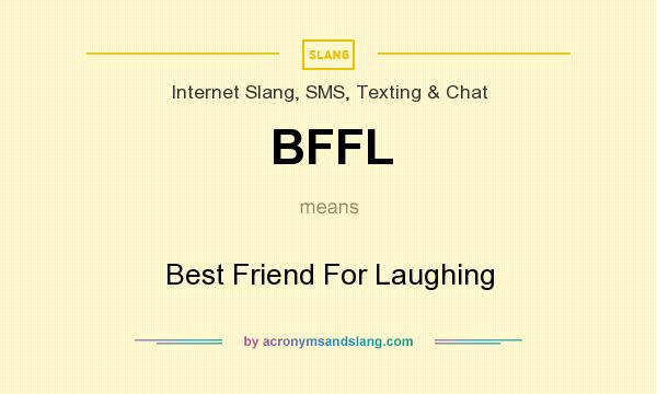 What does BFFL mean? It stands for Best Friend For Laughing