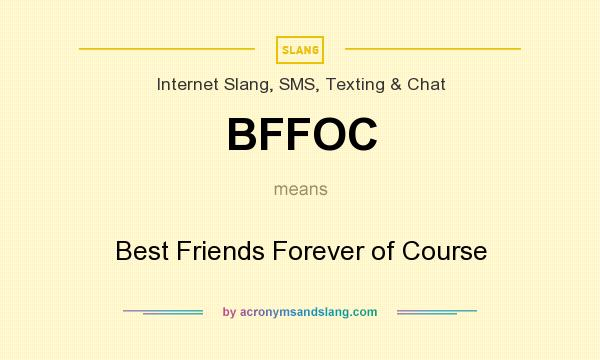 What does BFFOC mean? It stands for Best Friends Forever of Course