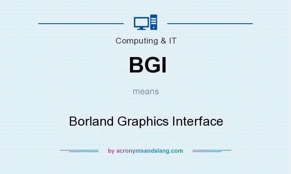 What does BGI mean? It stands for Borland Graphics Interface