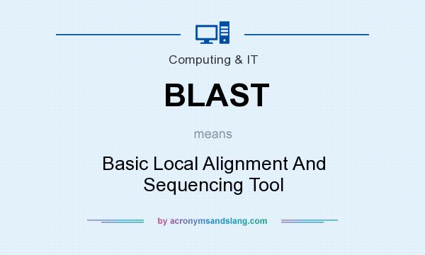 What does BLAST mean? It stands for Basic Local Alignment And Sequencing Tool