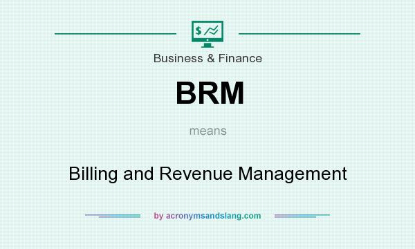 What does BRM mean? It stands for Billing and Revenue Management