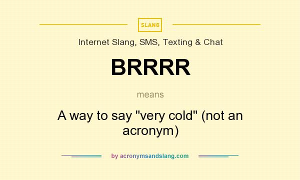 What does BRRRR mean? It stands for A way to say very cold (not an acronym)