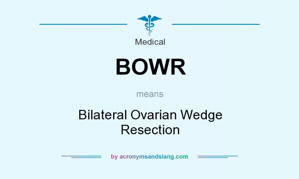 What does BOWR mean? It stands for Bilateral Ovarian Wedge Resection