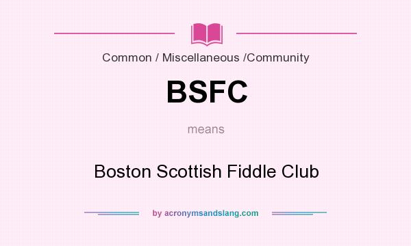 What does BSFC mean? It stands for Boston Scottish Fiddle Club