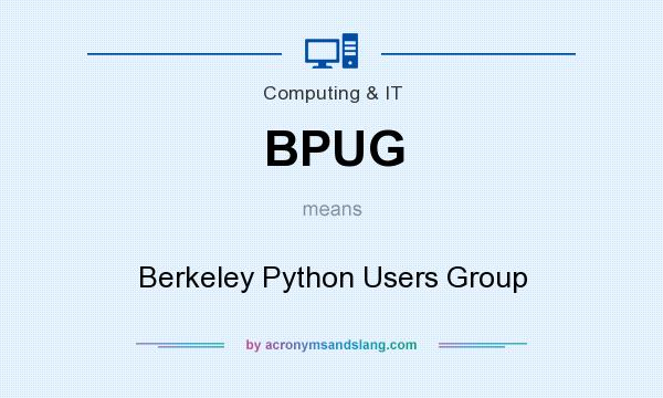What does BPUG mean? It stands for Berkeley Python Users Group