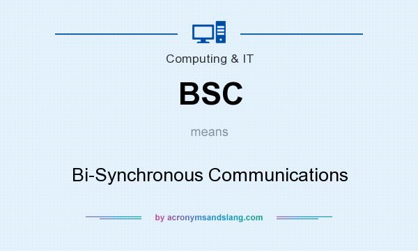 What does BSC mean? It stands for Bi-Synchronous Communications