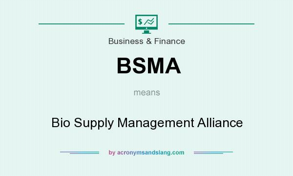What does BSMA mean? It stands for Bio Supply Management Alliance