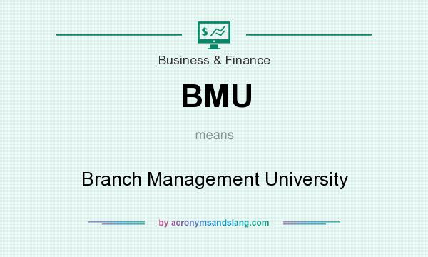 What does BMU mean? It stands for Branch Management University