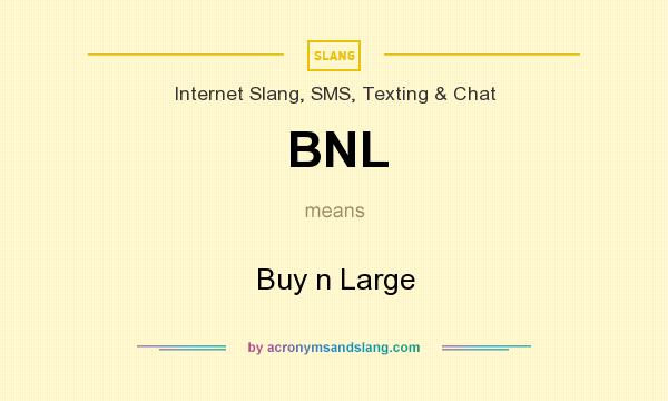 What does BNL mean? It stands for Buy n Large