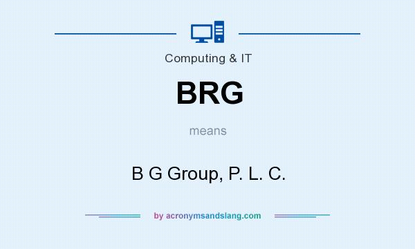 What does BRG mean? It stands for B G Group, P. L. C.