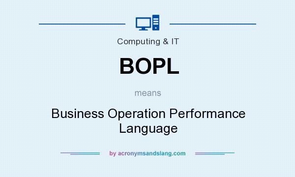 What does BOPL mean? It stands for Business Operation Performance Language