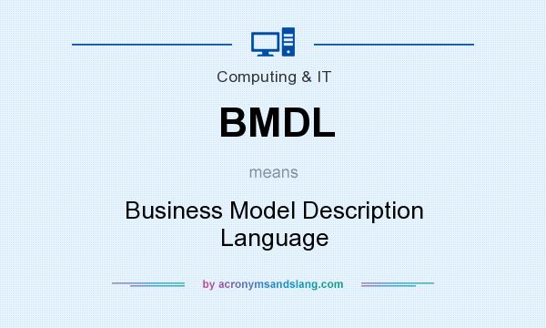 What does BMDL mean? It stands for Business Model Description Language