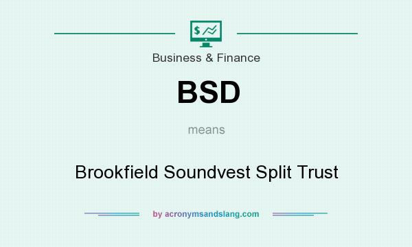 What does BSD mean? It stands for Brookfield Soundvest Split Trust