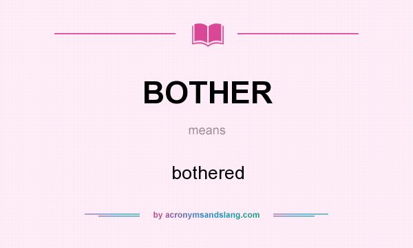 What does BOTHER mean? It stands for bothered
