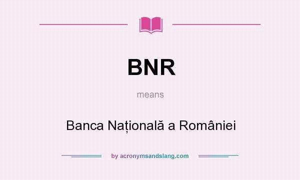 What does BNR mean? It stands for Banca Naţională a României