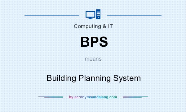 What does BPS mean? It stands for Building Planning System
