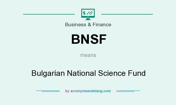 What does BNSF mean? It stands for Bulgarian National Science Fund