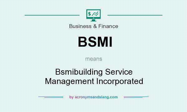 What does BSMI mean? It stands for Bsmibuilding Service Management Incorporated
