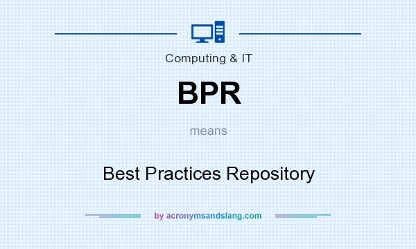 What does BPR mean? It stands for Best Practices Repository
