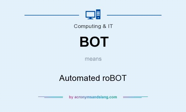 What does BOT mean? It stands for Automated roBOT