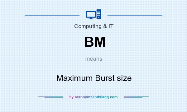 What does BM mean? It stands for Maximum Burst size