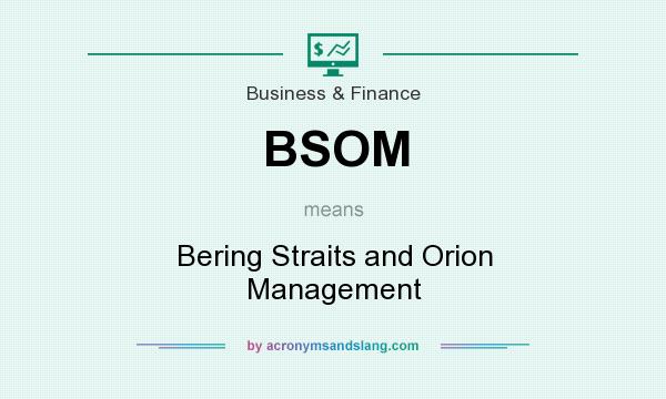 What does BSOM mean? It stands for Bering Straits and Orion Management