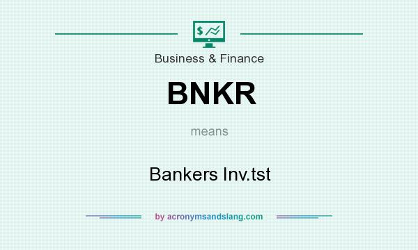 What does BNKR mean? It stands for Bankers Inv.tst