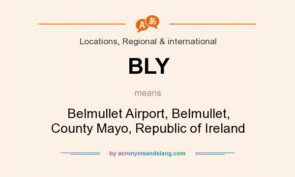 What does BLY mean? It stands for Belmullet Airport, Belmullet, County Mayo, Republic of Ireland