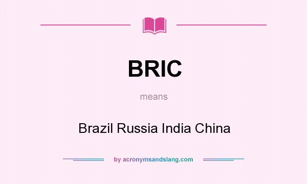 What does BRIC mean? It stands for Brazil Russia India China