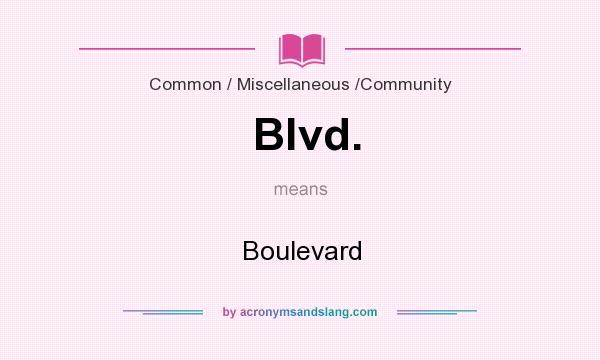 Definition Of Blvd.   Blvd. Stands For Boulevard. By AcronymsAndSlang.com