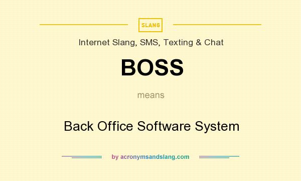 What does BOSS mean? It stands for Back Office Software System