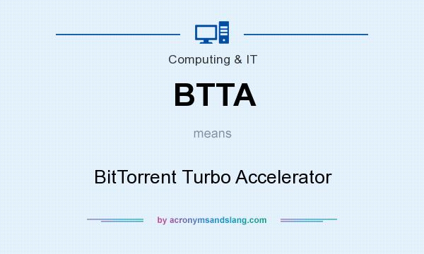 What does BTTA mean? It stands for BitTorrent Turbo Accelerator