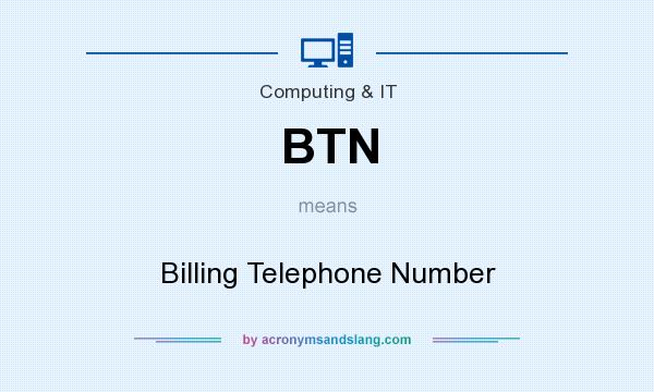 What does BTN mean? It stands for Billing Telephone Number