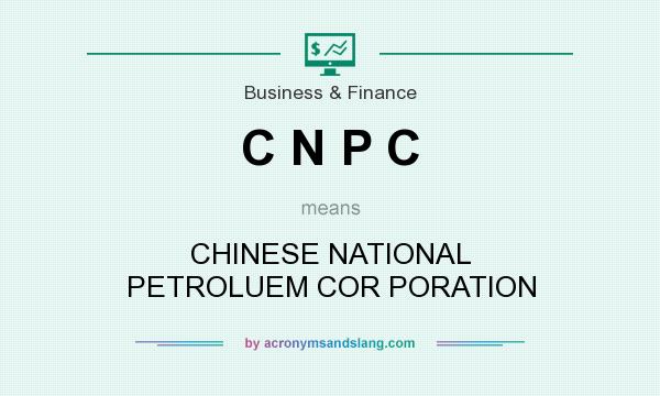 What does C N P C mean? It stands for CHINESE NATIONAL PETROLUEM COR PORATION