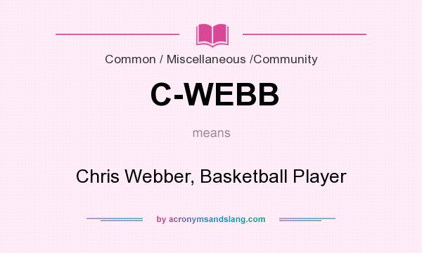 What does C-WEBB mean? It stands for Chris Webber, Basketball Player