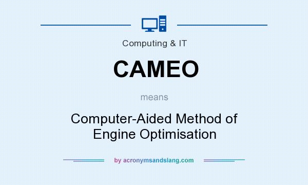 What does CAMEO mean? It stands for Computer-Aided Method of Engine Optimisation