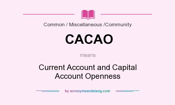 What does CACAO mean? It stands for Current Account and Capital Account Openness