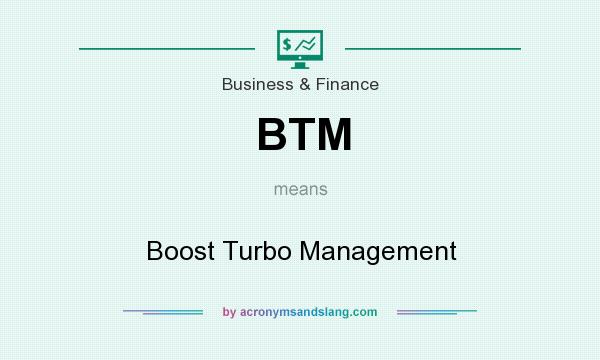 What does BTM mean? It stands for Boost Turbo Management