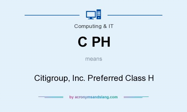 What does C PH mean? It stands for Citigroup, Inc. Preferred Class H