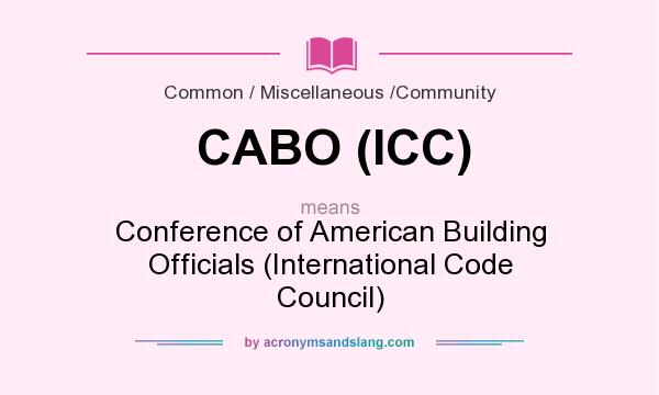 What does CABO (ICC) mean? It stands for Conference of American Building Officials (International Code Council)