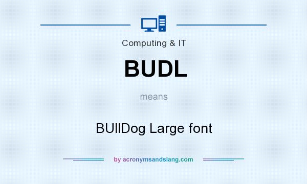What does BUDL mean? It stands for BUllDog Large font