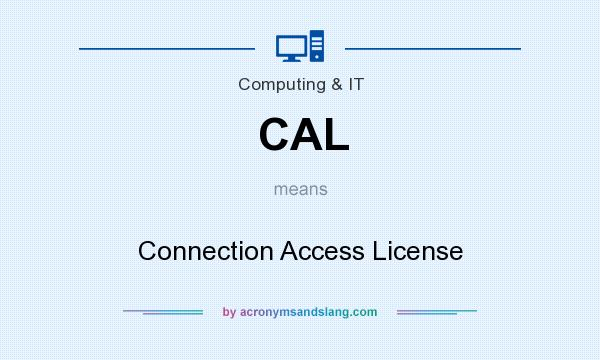 What does CAL mean? It stands for Connection Access License