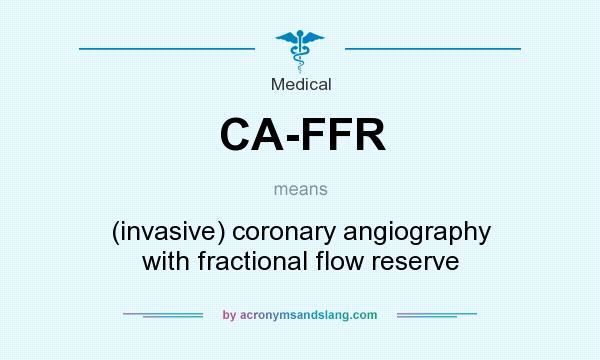 What does CA-FFR mean? It stands for (invasive) coronary angiography with fractional flow reserve