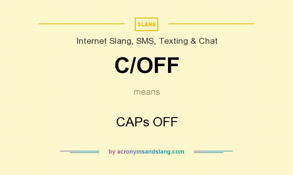 What does C/OFF mean? It stands for CAPs OFF