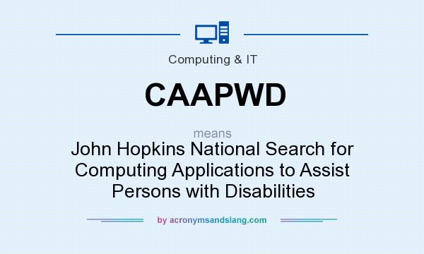 What does CAAPWD mean? It stands for John Hopkins National Search for Computing Applications to Assist Persons with Disabilities