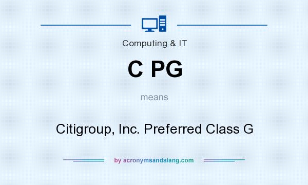What does C PG mean? It stands for Citigroup, Inc. Preferred Class G