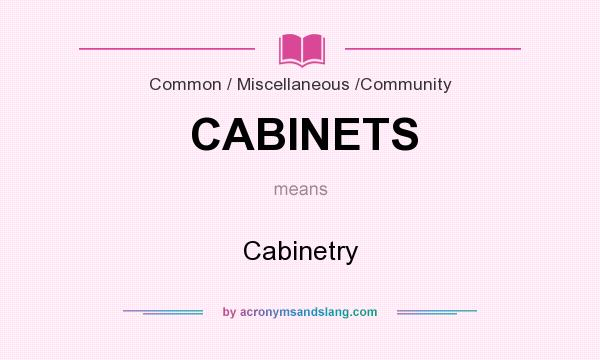 What does CABINETS mean? It stands for Cabinetry