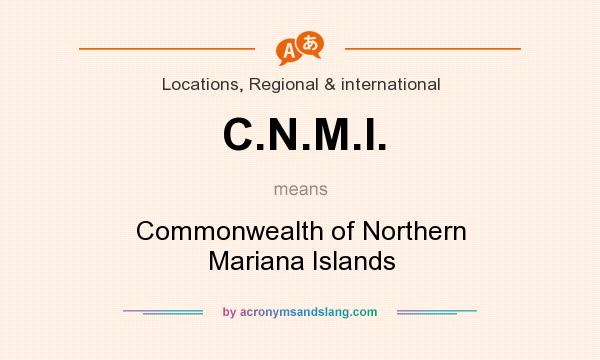 What does C.N.M.I. mean? It stands for Commonwealth of Northern Mariana Islands